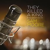 They Killed a King - Single by Sam Moore