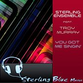 Play & Download You Got Me Singin' (feat. Troy Murray) by Sterling Ensemble | Napster