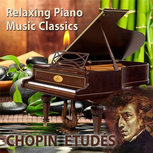 Play & Download Relaxing Piano Music Classics: Chopin Etudés by Relaxing Piano Music | Napster