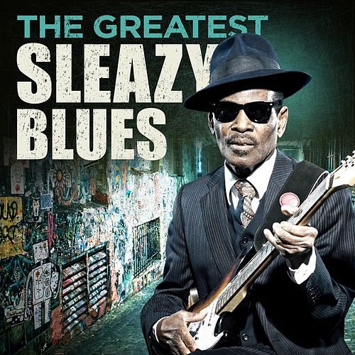 The Greatest Sleazy Blues by Various Artists