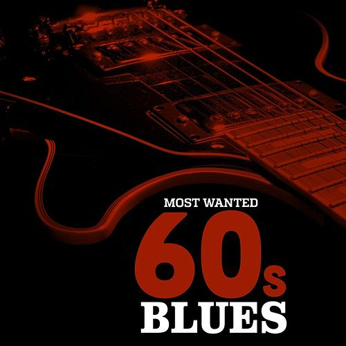 Play & Download Most Wanted 60s Blues by Various Artists | Napster