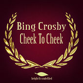 Play & Download Cheek to Cheek by Bing Crosby | Napster