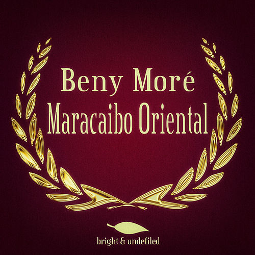 Play & Download Maracaibo Oriental by Beny More | Napster
