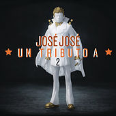 Play & Download José José, Un Tributo 2 by Various Artists | Napster