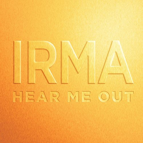 Hear Me Out by Irma