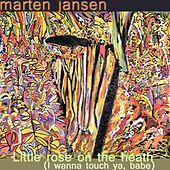 Little Rose On the Heath (I Wanna Touch Ya, Babe) by Marten Jansen