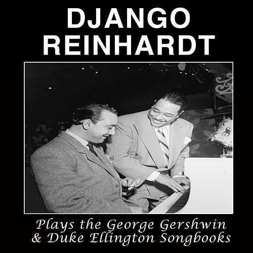 Django Reinhardt Plays the George Gershwin & Duke Ellington Songbooks (Bonus Track Version) by Django Reinhardt