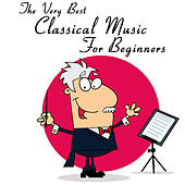 The Very Best Classical Music For Beginners: Mozart, Beethoven, Bach, Chopin & More! by Various Artists