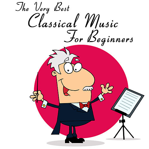 Play & Download The Very Best Classical Music For Beginners: Mozart, Beethoven, Bach, Chopin & More! by Various Artists | Napster