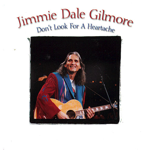 Play & Download Don't Look For A Heartache by Jimmie Dale Gilmore | Napster