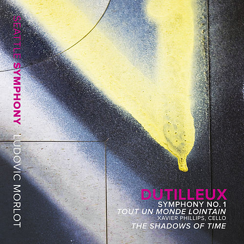 Play & Download Dutilleux: Symphony No. 1 - Tout un monde lointain - The Shadows of Time by Seattle Symphony Orchestra | Napster
