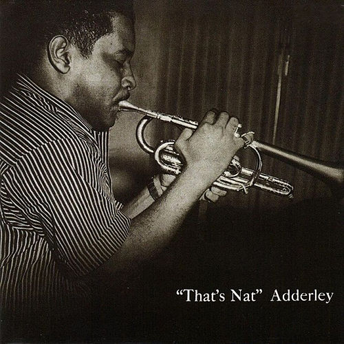 That's Nat (feat. Jerome Richardson, Hank Jones, Wendell Marshall & Kenny Clarke) [Bonus Track Version] by Nat Adderley