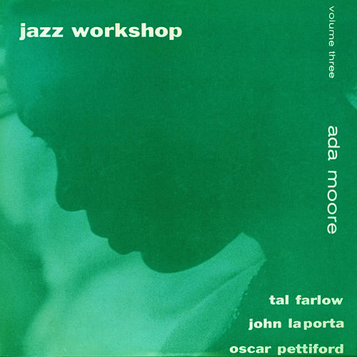 Jazz Workshop, Vol. 3 (feat. John Laporta, Tal Farlow & Oscar Pettiford) [Bonus Track Version] by Ada Moore