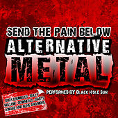 Play & Download Send the Pain Below: Alternative Metal by Black Hole Sun | Napster