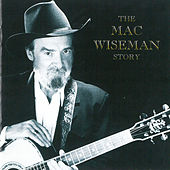 Play & Download The Mac Wiseman Story by Mac Wiseman | Napster