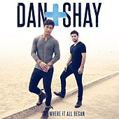 Where It All Began by Dan + Shay
