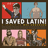 I Saved Latin! A Tribute to Wes Anderson by Various Artists