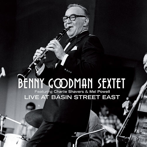Play & Download Benny Goodman Sextet Live at Basin Street East (feat. Charlie Shavers & Mel Powell) by Benny Goodman | Napster
