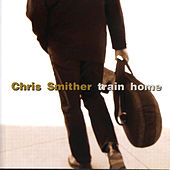 Play & Download Train Home by Chris Smither | Napster