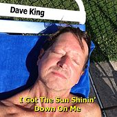 I Got the Sun Shinin' Down On Me by Dave King