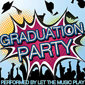 Graduation Party by Let The Music Play