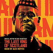 Play & Download The Last King of Scotland (Original Motion Picture Soundtrack) by Alex Heffes | Napster