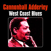 Play & Download West Coast Blues by Cannonball Adderley | Napster