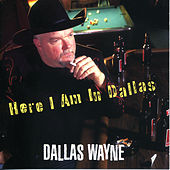Here I Am In Dallas by Dallas Wayne