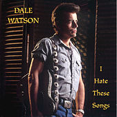 Play & Download I Hate These Songs by Dale Watson | Napster