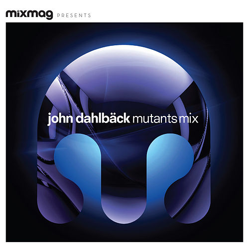 Play & Download Mixmag Presents John Dahlback: Mutants Mix by Various Artists | Napster