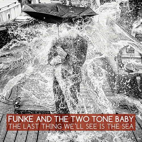 The Last Thing We'll See Is the Sea by Funke and The Two Tone Baby
