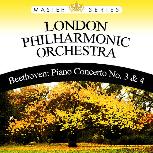 Play & Download Beethoven: Piano Concerto No. 3 & 4 by London Philharmonic Orchestra | Napster
