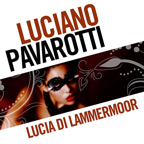 Play & Download Lucia Di Lammermoor by Luciano Pavarotti | Napster