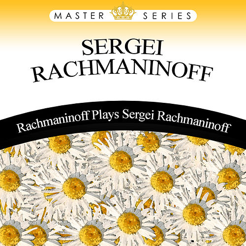 Play & Download Rachmaninoff Plays Sergei Rachmaninoff by Sergei Rachmaninov | Napster