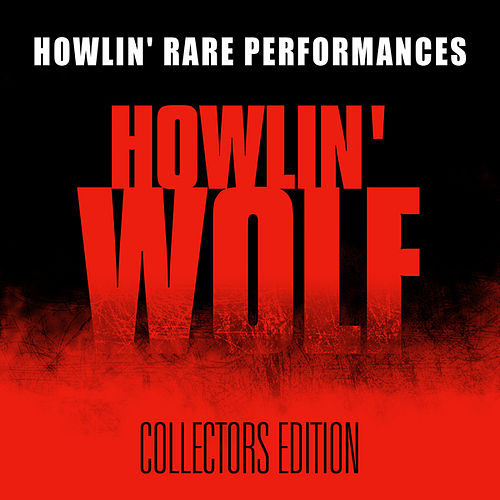 Play & Download Howlin' Rare Performances by Howlin' Wolf | Napster