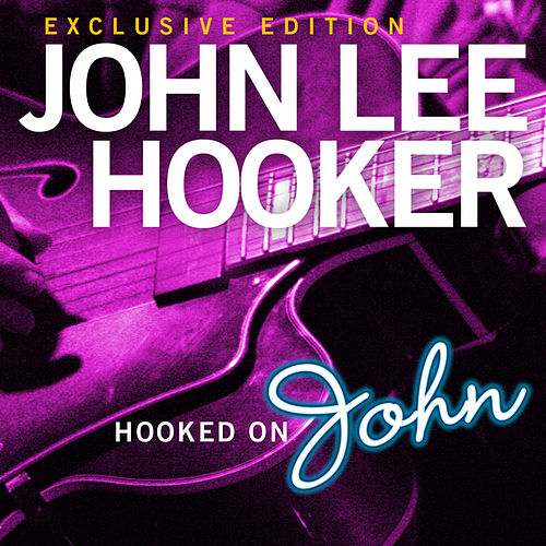 Play & Download Hooked On John by John Lee Hooker | Napster
