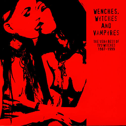 Play & Download Wenches, Wytches And Vampyres: The Very Best Of Two Witches 1987-1999 by Two Witches | Napster