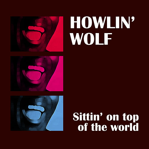 Play & Download Sittin' On Top Of The World by Howlin' Wolf | Napster