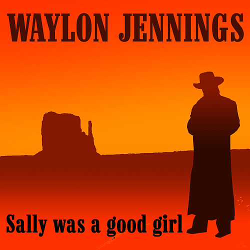 Play & Download Sally Was A Good Girl by Waylon Jennings | Napster