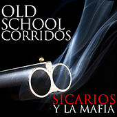 Play & Download Old School Corridos: Sicarios y la Mafia by Various Artists | Napster