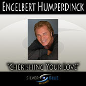 Cherishing Your Love by Engelbert Humperdinck