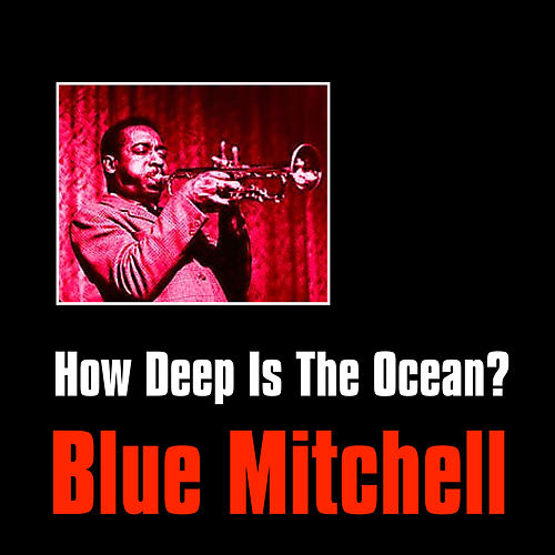 Play & Download How Deep Is the Ocean? by Blue Mitchell | Napster