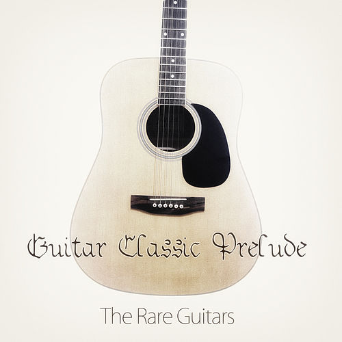 Play & Download Guitar Classic Prelude by The Rare Guitars | Napster