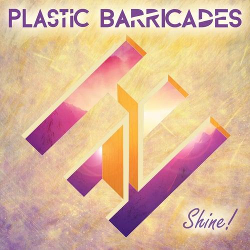 Shine! by Plastic Barricades