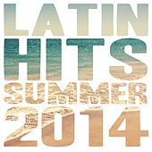 Play & Download Latin Hits Summer 2014 by Various Artists | Napster