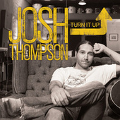 Turn It Up by Josh Thompson