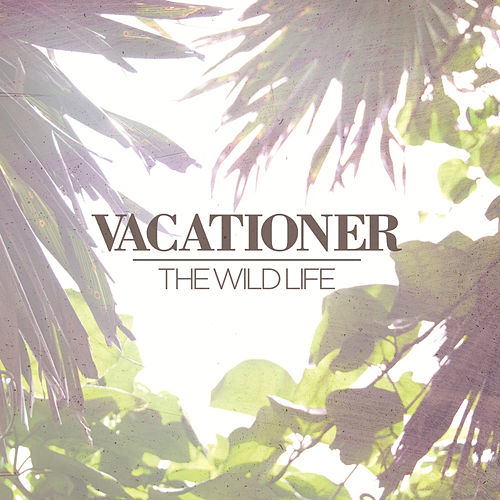 Play & Download The Wild Life by Vacationer | Napster