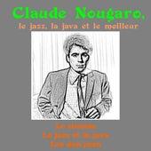 Play & Download Le Jazz, La Java Et Le Meilleur by Claude Nougaro | Napster