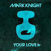 Your Love by Mark Knight