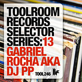 Toolroom Records Selector Series: 13 Gabriel Rocha aka DJ PP by Various Artists